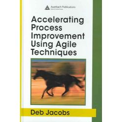 Accelerating Process Improvement Using Agile Techniques by Deb Jacobs, 9780849337963.