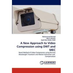 A New Approach to Video Compression Using Dwt and Mec by Muhammad Naveed, 9783843371346.