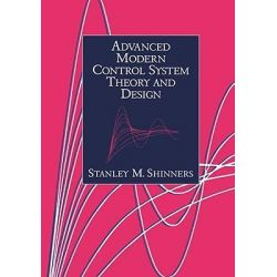 Advanced Modern Control System Theory and Design by Stanley M. Shinners, 9780471318576.