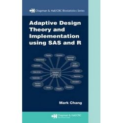 Adaptive Design Theory and Implementation Using SAS and R by Mark Chang, 9781584889625.