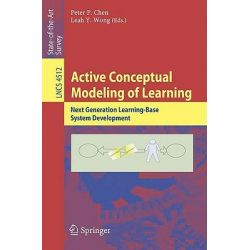 Active Conceptual Modeling of Learning, Next Generation Learning-base System Development by Peter P. Chen, 9783540775027.