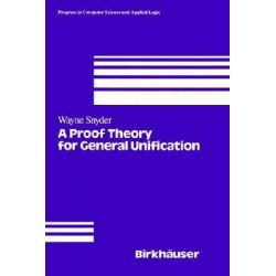 A Proof Theory for General Unification, Design Science Collection by W. Snyder, 9780817635930.