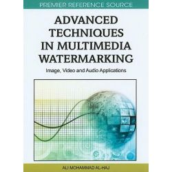 Advanced Techniques in Multimedia Watermarking, Image, Video and Audio Applications by Mohammad Ali Al-Haj, 9781615209033.