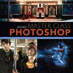Adobe Master Class, Photoshop Inspiring Artwork and Tutorials by Established and Emerging Artists by Ibarionex Perello, 9780321890481.