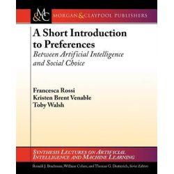 A Short Introduction to Preferences, Between Artificial Intelligence and Social Choice by Francesca Rossi, 9781608455867.