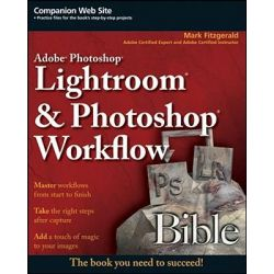 Adobe Photoshop Lightroom and Photoshop Workflow Bible, Bible by Mark Fitzgerald, 9780470303092.