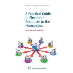A Practical Guide to Electronic Resources in the Humanities by Ana Dubnjakovic, 9781843345978.