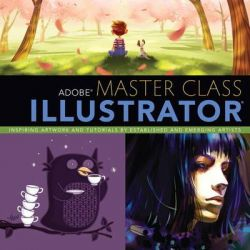 Adobe Master Class, Illustrator Inspiring Artwork and Tutorials by Established and Emerging Artists by Sharon Milne, 9780321886408.