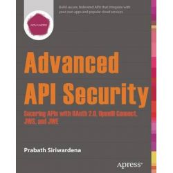 Advanced API Security, Securing APIs with Oauth 2.0, Openid Connect, Jws, and Jwe by Prabath Siriwardena, 9781430268185.