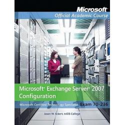 70-236, Microsoft Exchange Server 2007 Configuration with Lab Manual by Microsoft Official Academic Course, 9780470874868.