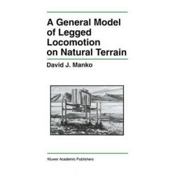 A General Model of Legged Locomotion on Natural Terrain by David J. Manko, 9781461365884.