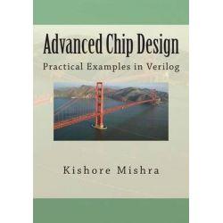 Advanced Chip Design, Practical Examples in Verilog by MR Kishore K Mishra, 9781482593334.