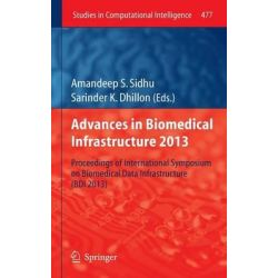 Advances in Biomedical Infrastructure 2013, Proceedings of International Symposium on Biomedical Data Infrastructure (BDI 2013) by Amandeep S. Sidhu, 9783642371363.
