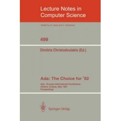 Ada: the Choice for '92 1991: ADA - The Choice for '92, Ada-Europe International Conference Athens, Greece, May 13-17, 1991 by Dimitris Christodoulakis, 9783540540922.