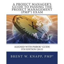 A Project Manager's Guide to Passing the Project Management (Pmp) Exam by Brent W Knapp, 9781490518589.