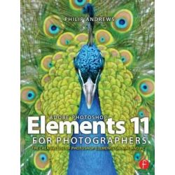 Adobe Photoshop Elements 11 for Photographers, The Creative Use of Photoshop Elements by Philip Andrews, 9780415824453.