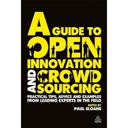 A Guide to Open Innovation and Crowdsourcing, Advice from Leading Experts in the Field by Paul Sloane, 9780749463076.