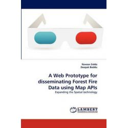 A Web Prototype for Disseminating Forest Fire Data Using Map APIs by Naveen Sidda, 9783844311044.