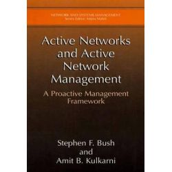 Active Networks and Active Network Management, A Proactive Management Framework by Stephen F. Bush, 9781475774856.