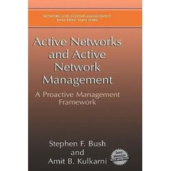 Active Networks and Active Network Management, A Proactive Management Framework by Stephen F. Bush, 9780306465604.
