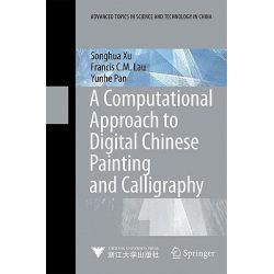 A Computational Approach to Digital Chinese Painting and Calligraphy by Songhua Xu, 9783540881476.