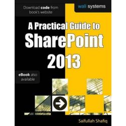 A Practical Guide to Sharepoint 2013, No Fluff! Just Practical Exercises to Enhance Your Sharepoint 2013 Learning! by Saifullah Shafiq, 9780991520305.