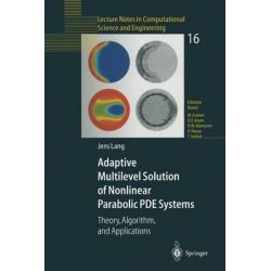 Adaptive Multilevel Solution of Nonlinear Parabolic PDE Systems, Theory, Algorithm, and Applications by Jens Lang, 9783642087479.