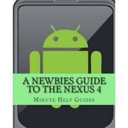 A Newbies Guide to the Nexus 4, Everything You Need to Know about the Nexus 4 and the Jelly Bean Operating System by Minute Help Guides, 9781481140874.