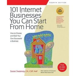 101 Internet Businesses You Can Start from Home, How to Choose and Build Your Own Successful E-Business by Susan Sweeney, 9781931644792.