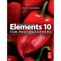 Adobe Photoshop Elements 10 for Photographers, The Creative Use of Photoshop Elements on Mac and PC by Philip Andrews, 9780240523828.