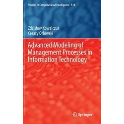 Advanced Modeling of Management Processes in Information Technology by Zdzislaw Kowalczuk, 9783642408762.