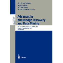 Advances in Knowledge Discovery and Data Mining: v. 2637, 7th Pacific-Asia Conference, PAKDD 2003. Seoul, Korea, April 30 - May 2, 2003, Proceedings by Kyu-Young Whang, 9783540047605.
