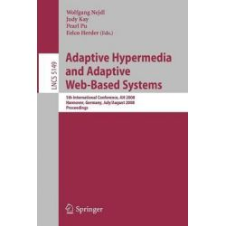 Adaptive Hypermedia and Adaptive Web-based Systems, 5th International Conference, AH 2008, Hannover, Germany, July 29 - August 1, 2008 - Proceedings by Wolfgang Nedjl, 9783540709848.