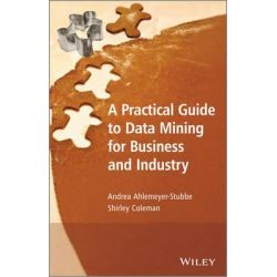 A Practical Guide to Data Mining for Business and Industry, Case Studies and Methodology by Andrea Ahlemeyer-Stubbe, 9781119977131.