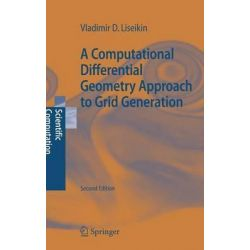 A Computational Differential Geometry Approach to Grid Generation, Scientific Computation by Vladimir D. Liseikin, 9783540342359.