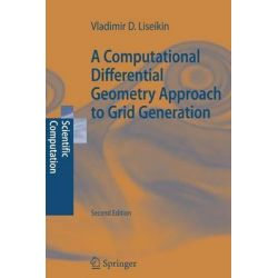 A Computational Differential Geometry Approach to Grid Generation, Scientific Computation by Vladimir D. Liseikin, 9783642070624.