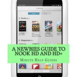 A Newbies Guide to Nook HD and HD+, The Unofficial Beginners Guide Doing Everything from Watching Movies, Downloading Apps, Finding Free Books, Emai by Minute Help Guides, 9781481074803.