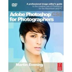 Adobe Photoshop CS5 For Photographers, A Professional Image Editor's guide to the creative use of Photoshop for the Macintosh and PC by Martin Evening, 9780240522005.