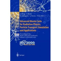 Advanced Monte Carlo for Radiation Physics, Particle Transport Simulation and Applications, Proceedings of the Monte Carlo 2000 Conference, Lisbon, 23-26 October 2000 by Andreas Kling, 978