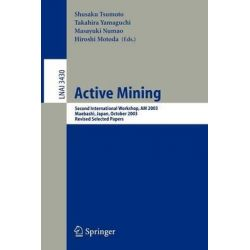 Active Mining : Second International Workshop, AM 2003, Maebashi, Japan, October 28, 2003, Revised Selected Papers, Seco
