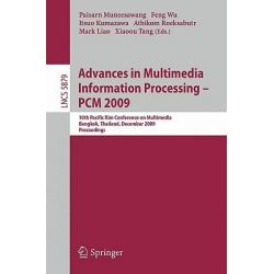 Advances in Multimedia Information Processing - PCM 2009, 10th Pacific Rim Conference on Multimedia, Bangkok, Thailand, December 15-18, 2009. Proceedings by Paisarn Muneesawang, 9783642104