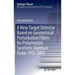 A New Target Detector Based on Geometrical Perturbation Filters for Polarimetric Synthetic Aperture Radar (POL-SAR) by Armando Marino, 9783642271625.