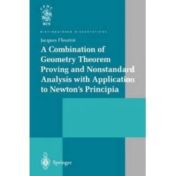 A Combination of Geometry Theorem Proving and Nonstandard Analysis with Application to Newton's Principia by Jacques Fleuriot, 9781447110415.