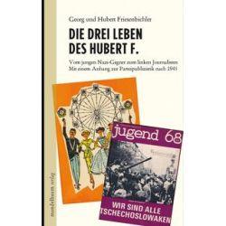 Bücher: Die drei Leben des Hubert F.  von Hubert Friesenbichler