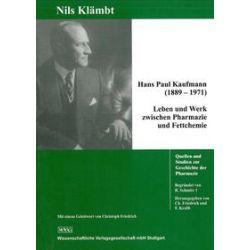 Bücher: Hans Paul Kaufmann (1889-1971) Leben und Werk zwischen Pharmazie und Fettchemie  von Nils Klämbt
