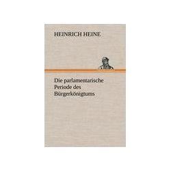 Bücher: Die parlamentarische Periode des Bürgerkönigtums  von Heinrich Heine