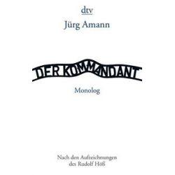 Bücher: Der Kommandant - Nach den Aufzeichnungen des Rudolf Höß  von Jürg Amann