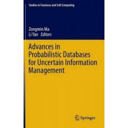 Advances in Probabilistic Databases for Uncertain Information Management by Zongmin Ma, 9783642375088.