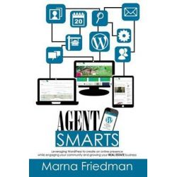 Agent Smarts, Real Estate Websites Made with Wordpress by Marna Friedman, 9780984016921.
