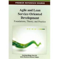 Agile and Lean Service-Oriented Development, Foundations, Theory and Practice by Wang, 9781466625037.